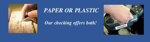 Paper or plastic? Our checkings offers both